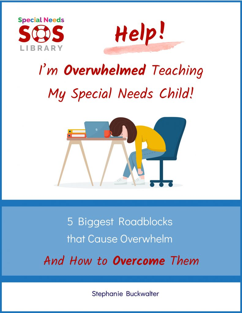 Help! I'm Overwhelmed Teaching My Special Needs Child! 5 Biggest Roadblocks that Cause Overwhelm and How to Overcome Them
