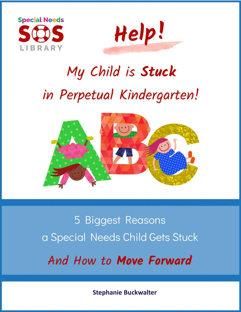 Help! My Child is Stuck in Perpetual Kindergarten! 5 Biggest Reasons a Special Needs Child Gets Stuck and How to Move Forward